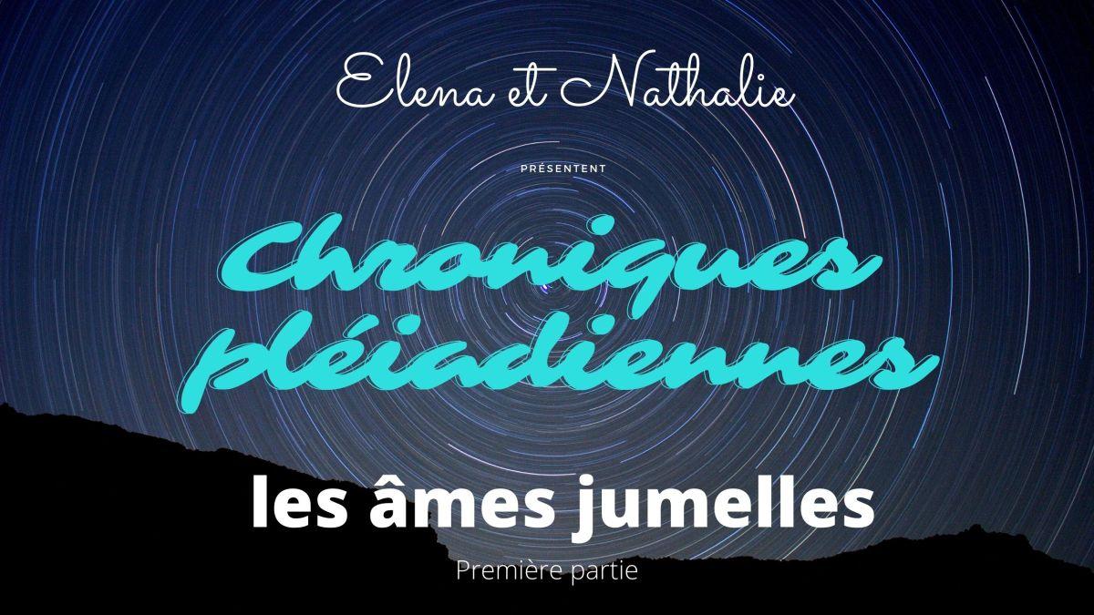 Chroniques pléiadiennes : les âmes jumelles – partie1